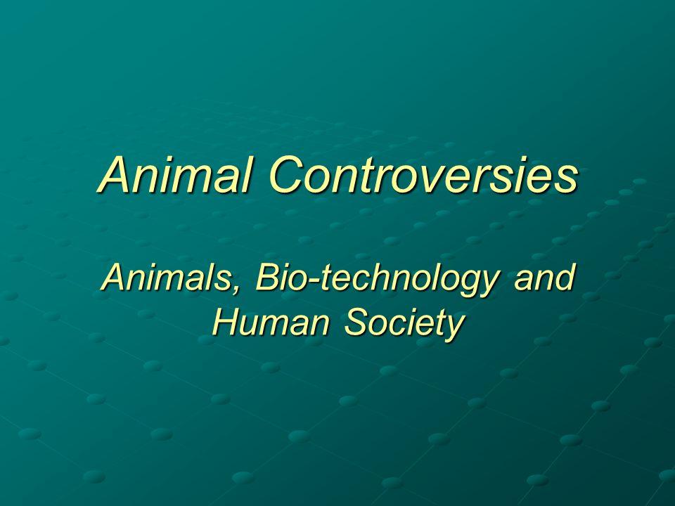 Animal Controversies Animals, Bio-technology and Human Society