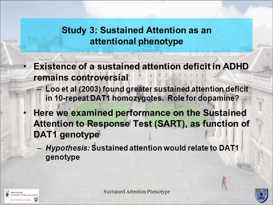 Sustained Attention Phenotype Study 3: Sustained Attention as an attentional phenotype Existence of a sustained attention deficit in ADHD remains cont