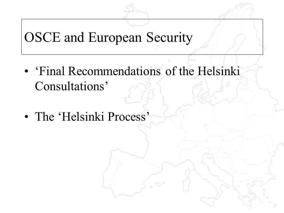 OSCE and European Security Final Recommendations of the Helsinki Consultations The Helsinki Process