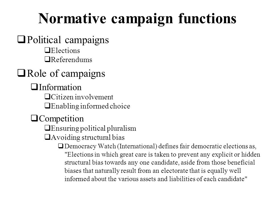 Normative campaign functions Political campaigns Elections Referendums Role of campaigns Information Citizen involvement Enabling informed choice Comp