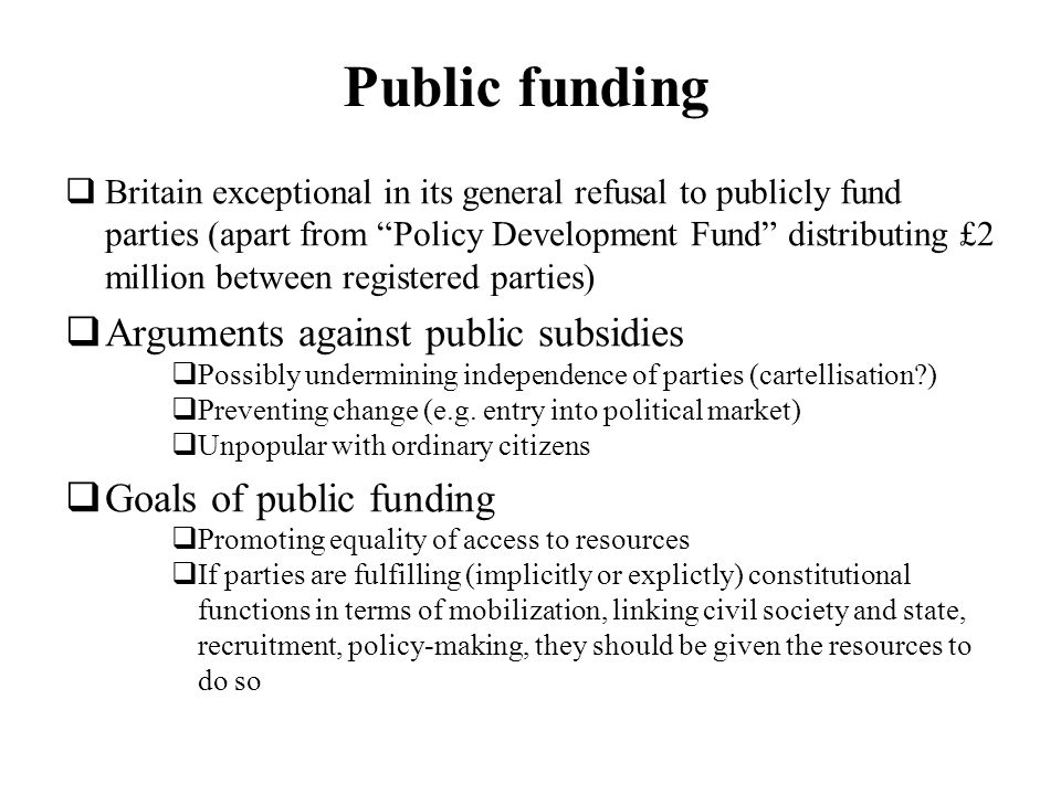 Public funding Britain exceptional in its general refusal to publicly fund parties (apart from Policy Development Fund distributing £2 million between