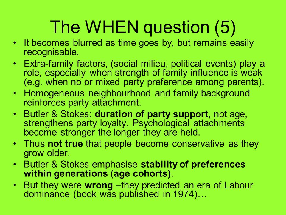The WHEN question (5) It becomes blurred as time goes by, but remains easily recognisable. Extra-family factors, (social milieu, political events) pla
