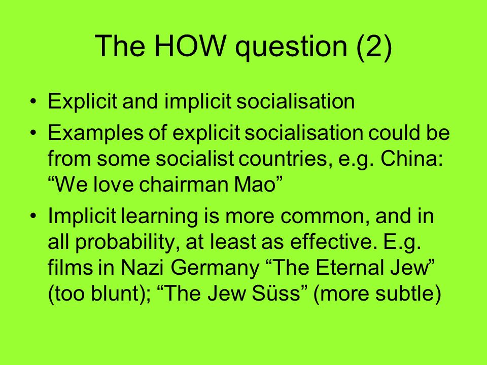 The HOW question (2) Explicit and implicit socialisation Examples of explicit socialisation could be from some socialist countries, e.g. China: We lov