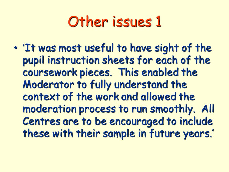 Other issues 1 It was most useful to have sight of the pupil instruction sheets for each of the coursework pieces.