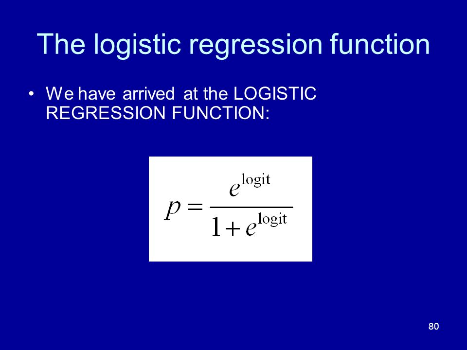 80 The logistic regression function We have arrived at the LOGISTIC REGRESSION FUNCTION: