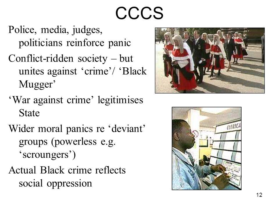 12 CCCS Police, media, judges, politicians reinforce panic Conflict-ridden society – but unites against crime/ Black Mugger War against crime legitimi