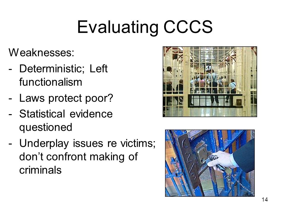14 Evaluating CCCS Weaknesses: -Deterministic; Left functionalism -Laws protect poor.