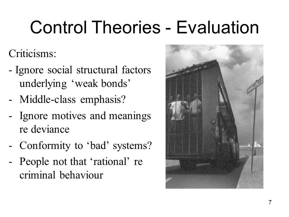 7 Control Theories - Evaluation Criticisms: - Ignore social structural factors underlying weak bonds -Middle-class emphasis.