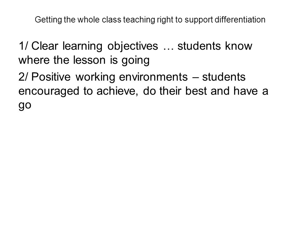1/ Clear learning objectives … students know where the lesson is going 2/ Positive working environments – students encouraged to achieve, do their best and have a go