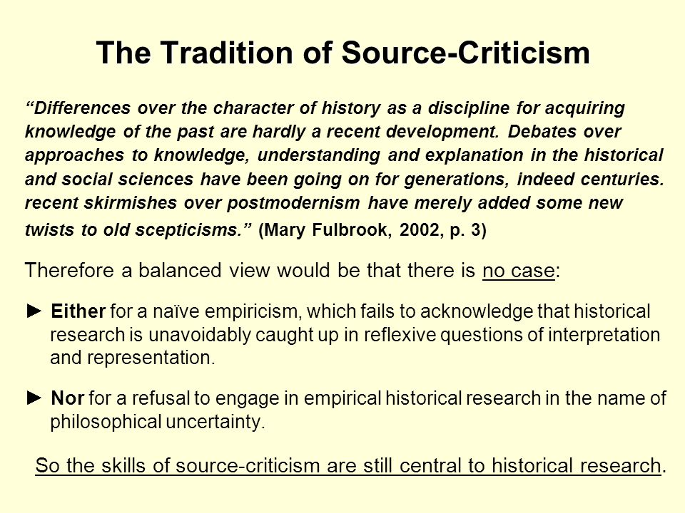 The Tradition of Source-Criticism Differences over the character of history as a discipline for acquiring knowledge of the past are hardly a recent de