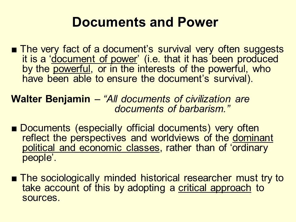 Documents and Power Documents and Power The very fact of a documents survival very often suggests it is a document of power (i.e. that it has been pro