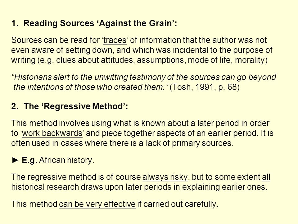 1. Reading Sources Against the Grain: Sources can be read for traces of information that the author was not even aware of setting down, and which was