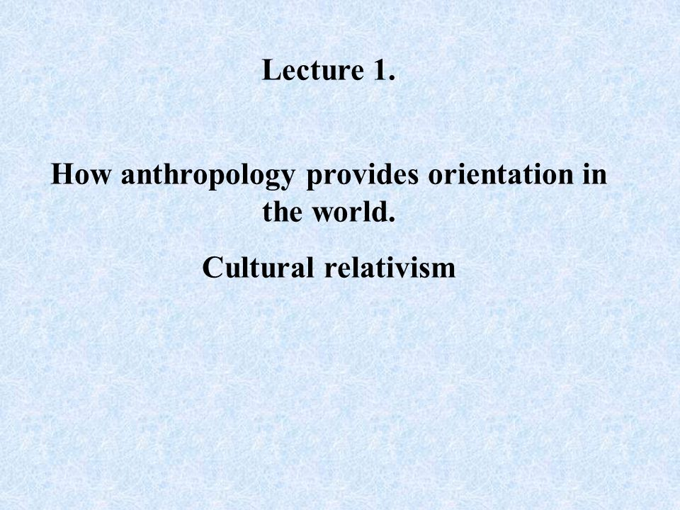 Anthropology as a discipline has very specific characteristics.