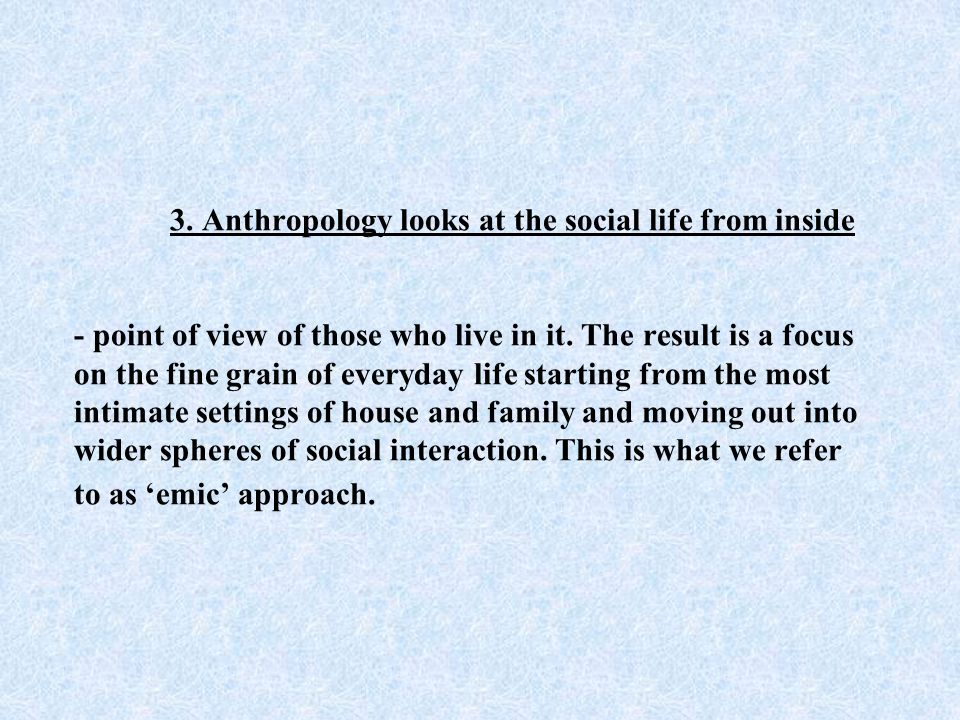 - anthropology is the study of people.