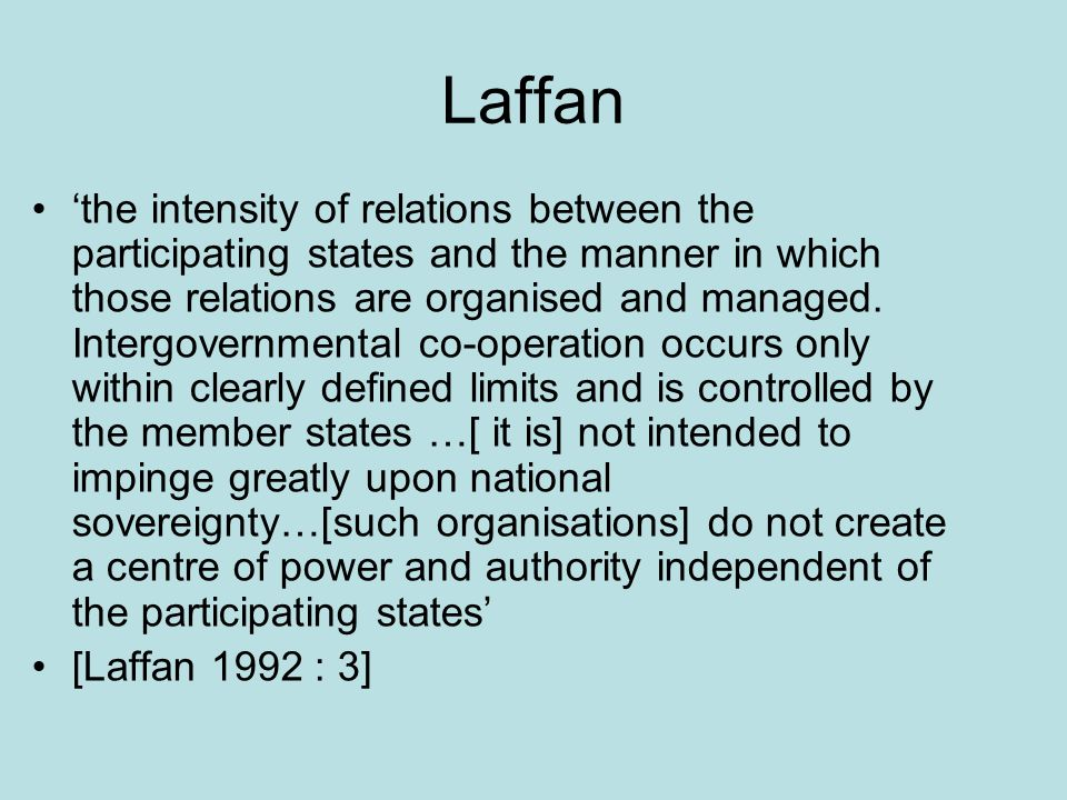 Laffan the intensity of relations between the participating states and the manner in which those relations are organised and managed.