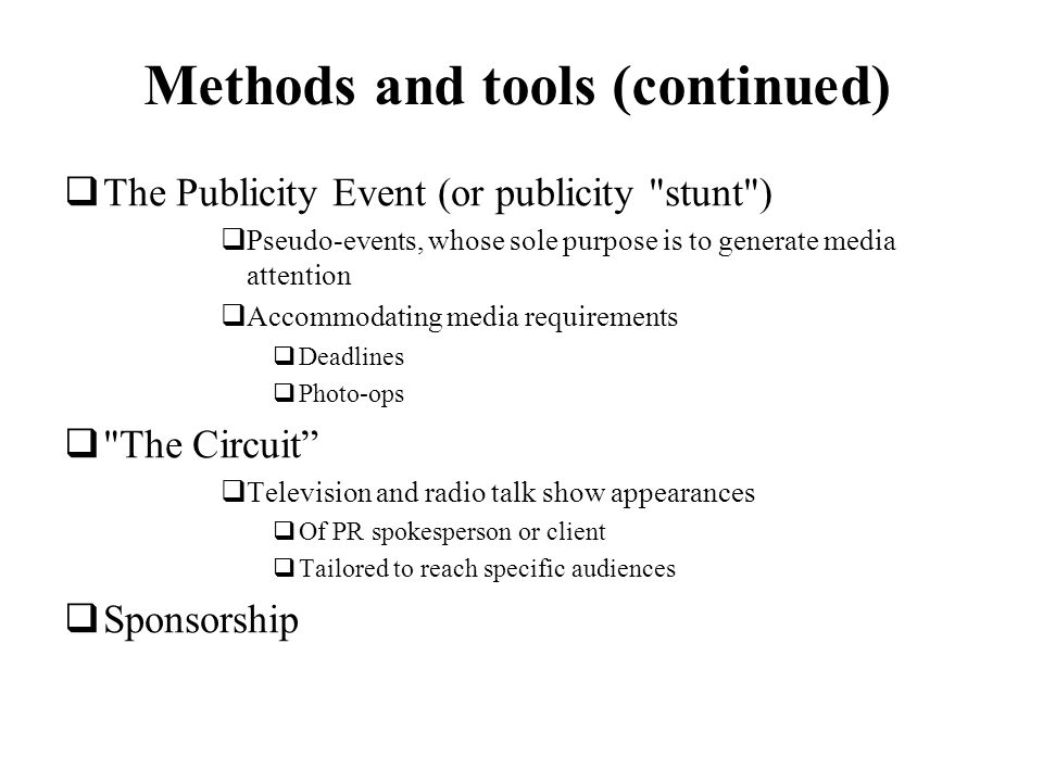 Methods and tools (continued) The Publicity Event (or publicity