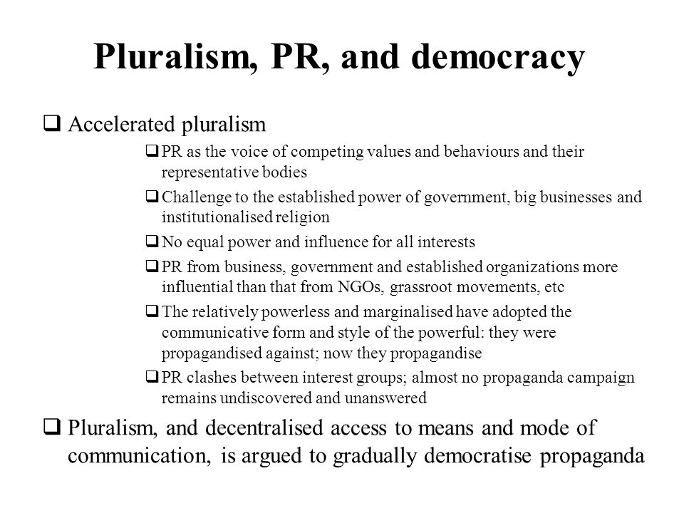 Pluralism, PR, and democracy Accelerated pluralism PR as the voice of competing values and behaviours and their representative bodies Challenge to the