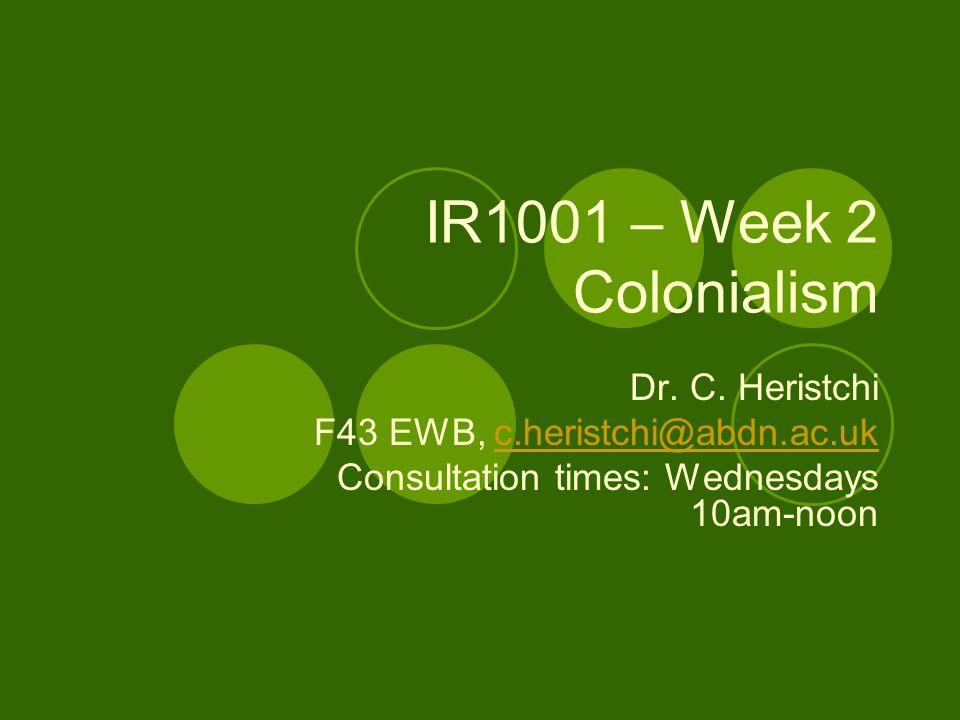 IR1001 – Week 2 Colonialism Dr. C.