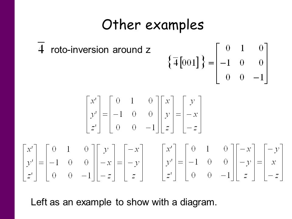 Other examples Left as an example to show with a diagram. roto-inversion around z