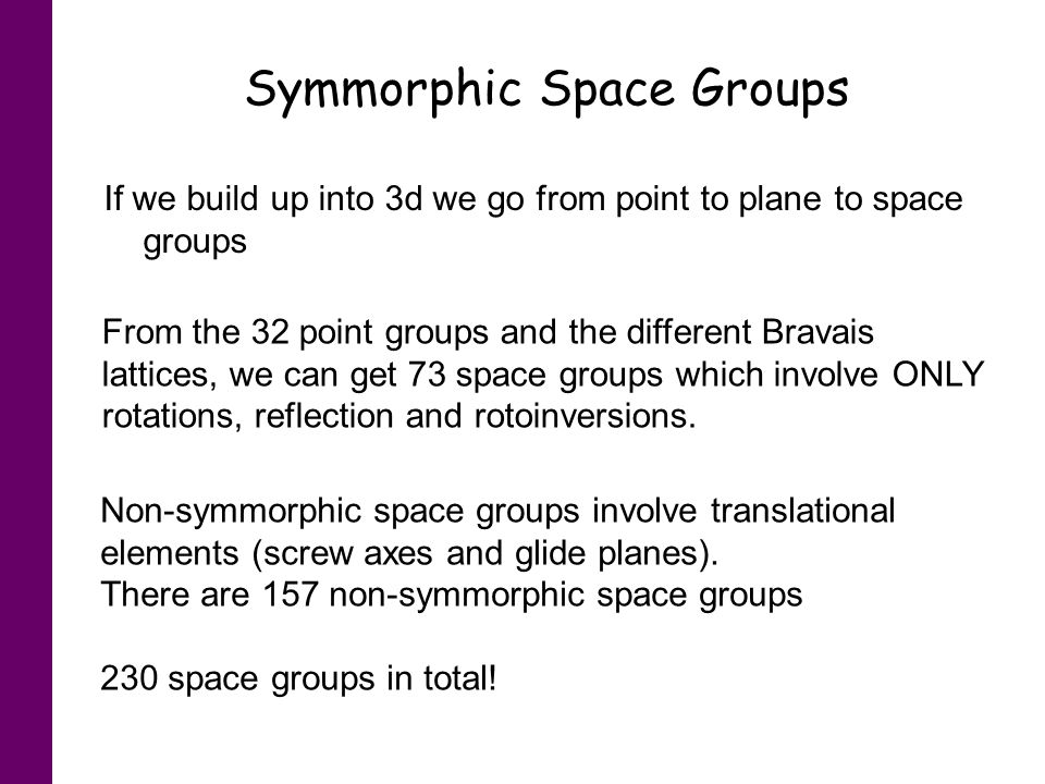 Symmorphic Space Groups If we build up into 3d we go from point to plane to space groups From the 32 point groups and the different Bravais lattices,