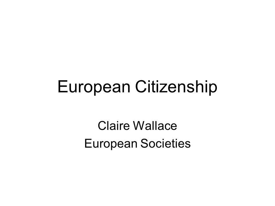 European Citizenship Claire Wallace European Societies