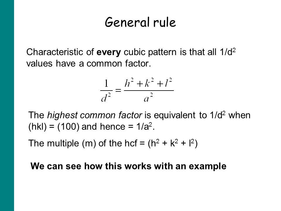 General rule Characteristic of every cubic pattern is that all 1/d 2 values have a common factor.