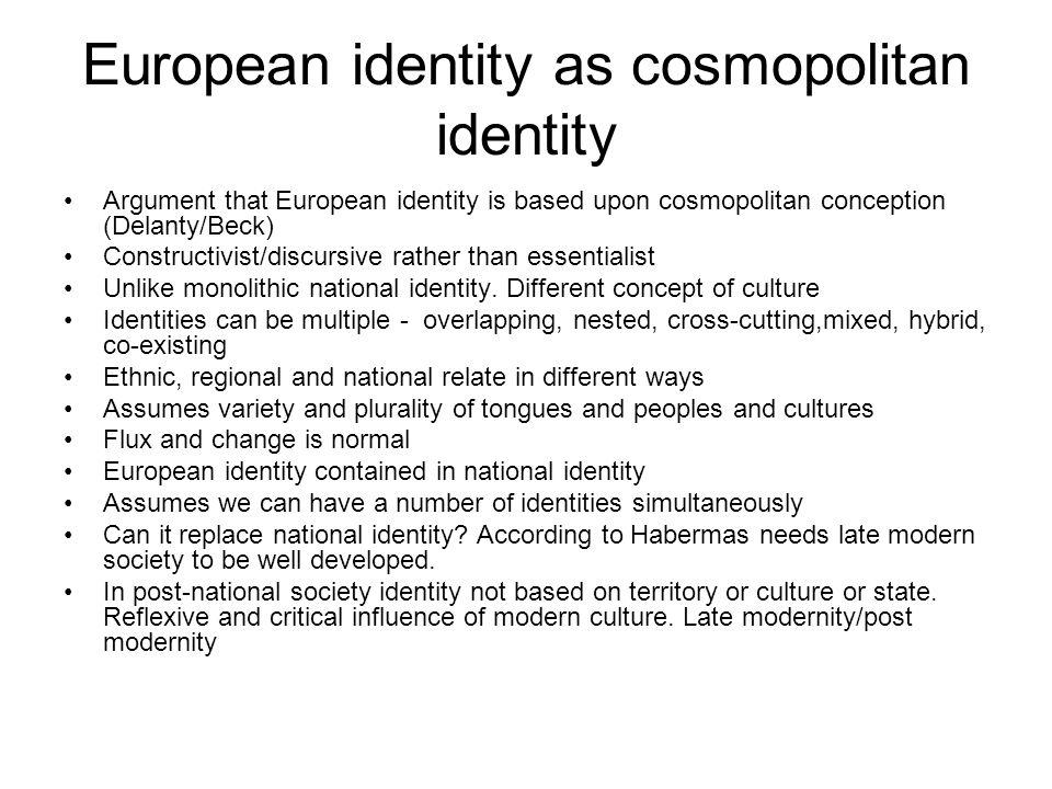 European identity as cosmopolitan identity Argument that European identity is based upon cosmopolitan conception (Delanty/Beck) Constructivist/discurs