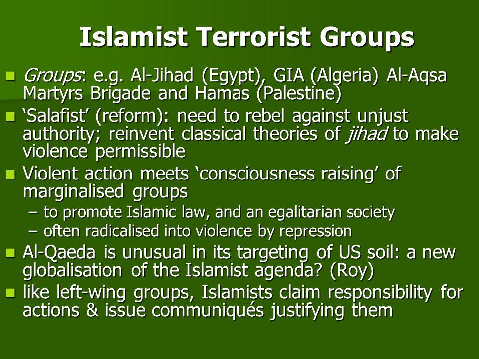 Islamist Terrorist Groups Groups: e.g. Al-Jihad (Egypt), GIA (Algeria) Al-Aqsa Martyrs Brigade and Hamas (Palestine) Groups: e.g. Al-Jihad (Egypt), GI