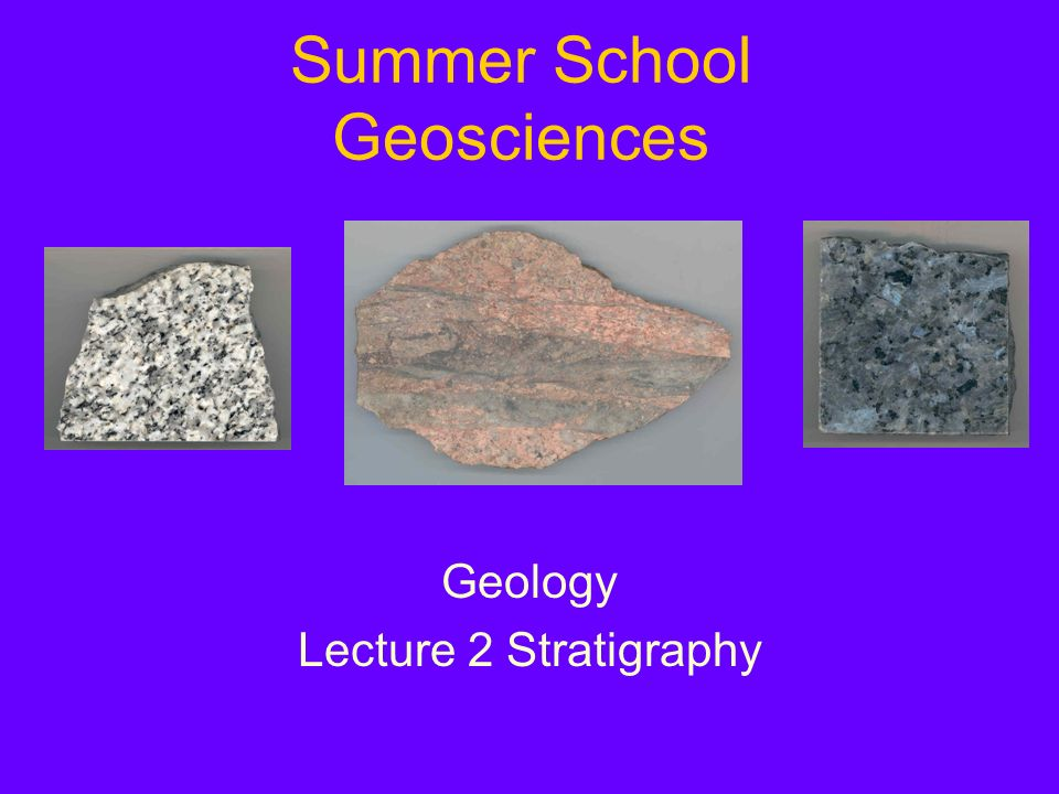 Summer School Geosciences Geology Lecture 2 Stratigraphy