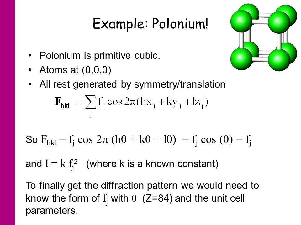 Example: Polonium.Polonium is primitive cubic.