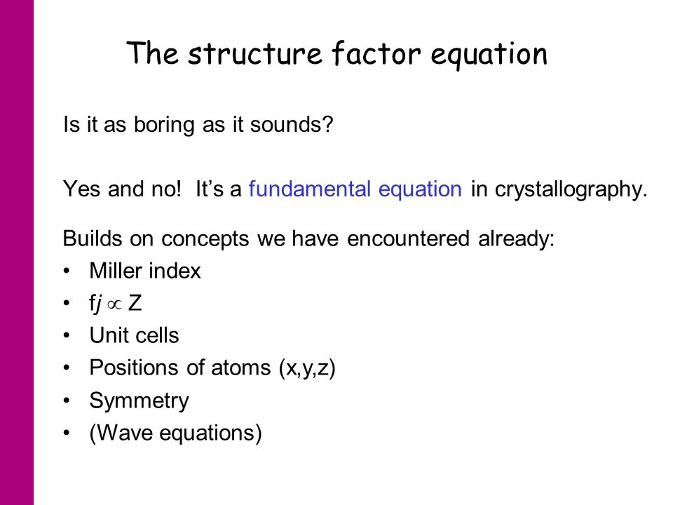 The structure factor equation Is it as boring as it sounds.