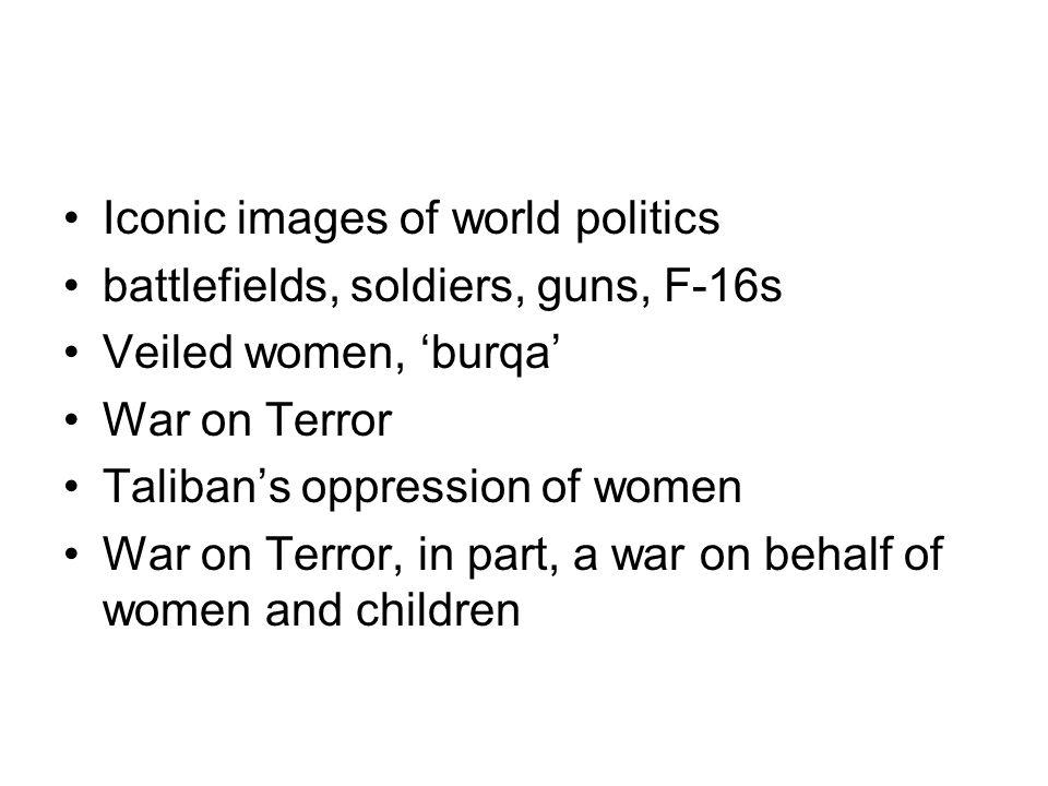 Iconic images of world politics battlefields, soldiers, guns, F-16s Veiled women, burqa War on Terror Talibans oppression of women War on Terror, in p