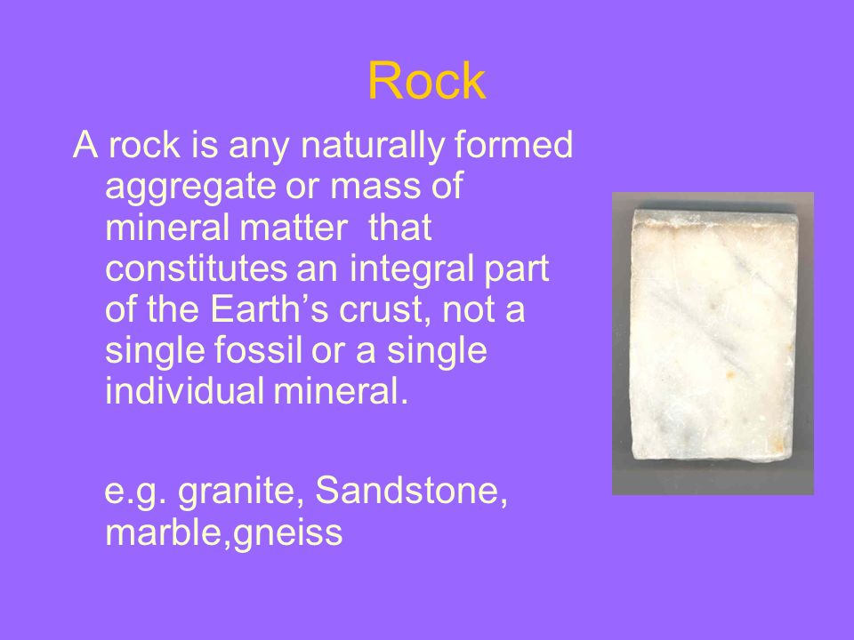 Rock A rock is any naturally formed aggregate or mass of mineral matter that constitutes an integral part of the Earths crust, not a single fossil or