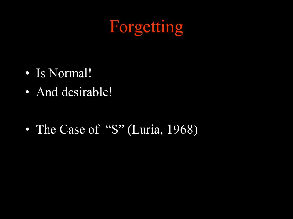 Forgetting Is Normal! And desirable! The Case of S (Luria, 1968)