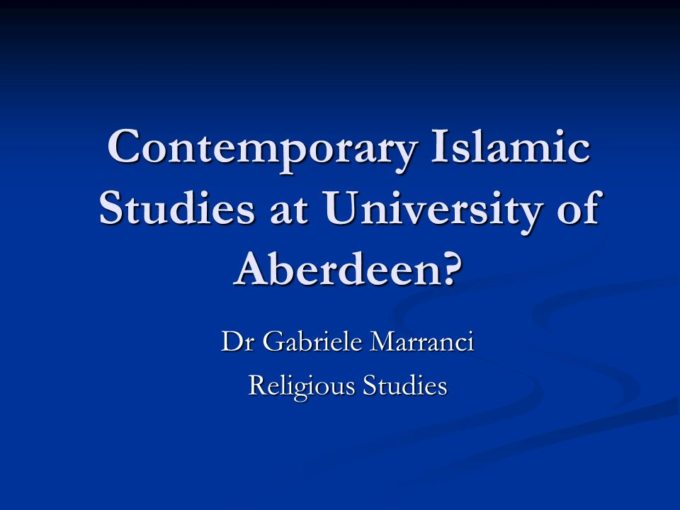 Contemporary Islamic Studies at University of Aberdeen? Dr Gabriele Marranci Religious Studies