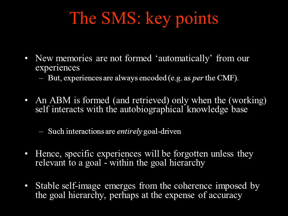 The SMS: key points New memories are not formed automatically from our experiences –But, experiences are always encoded (e.g.