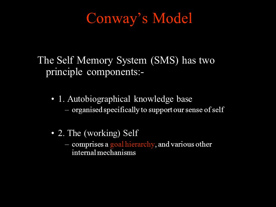 Conways Model The Self Memory System (SMS) has two principle components:- 1.