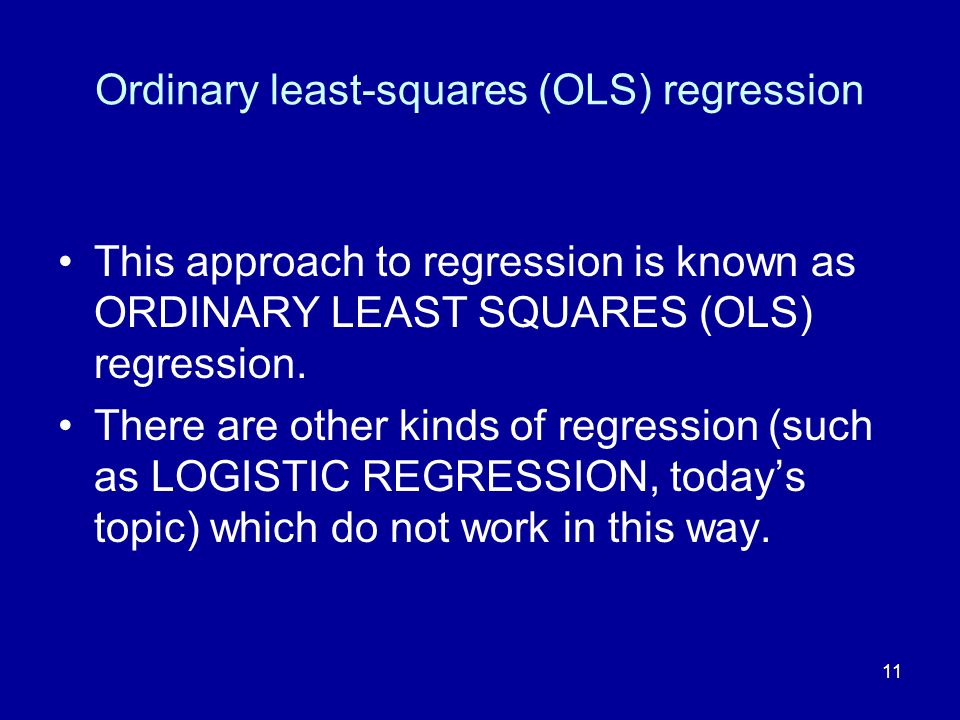 11 Ordinary least-squares (OLS) regression This approach to regression is known as ORDINARY LEAST SQUARES (OLS) regression. There are other kinds of r