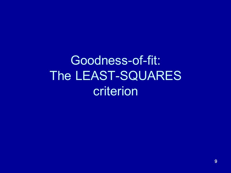 9 Goodness-of-fit: The LEAST-SQUARES criterion