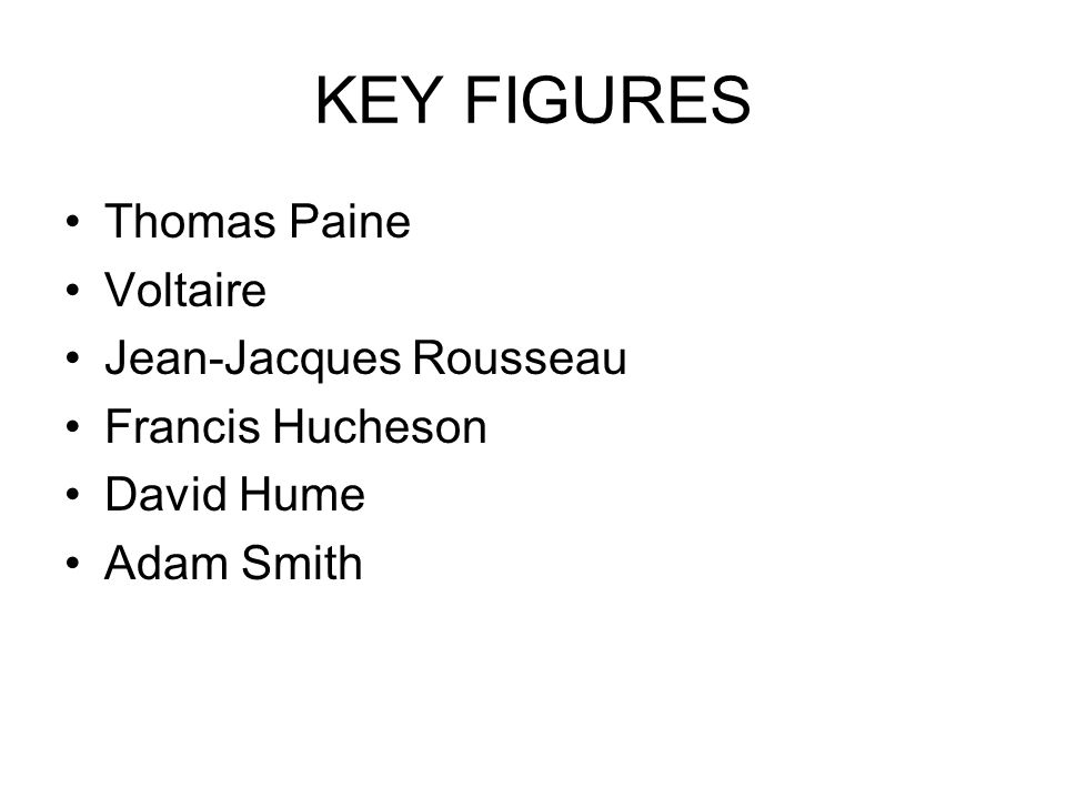 KEY FIGURES Thomas Paine Voltaire Jean-Jacques Rousseau Francis Hucheson David Hume Adam Smith