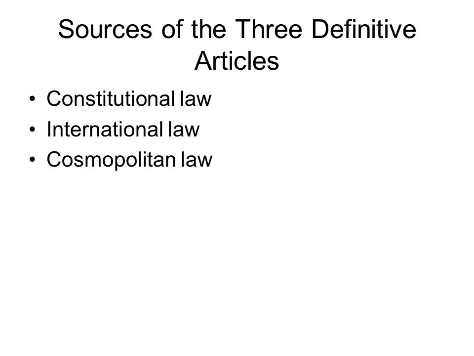 Sources of the Three Definitive Articles Constitutional law International law Cosmopolitan law