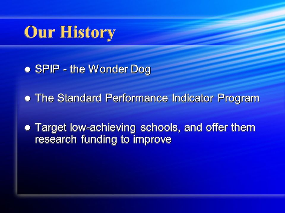 Our History SPIP - the Wonder Dog SPIP - the Wonder Dog The Standard Performance Indicator Program The Standard Performance Indicator Program Target l