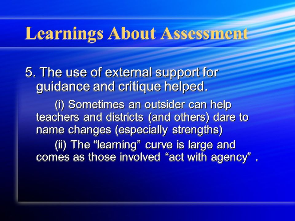 Learnings About Assessment 5. The use of external support for guidance and critique helped. (i) Sometimes an outsider can help teachers and districts