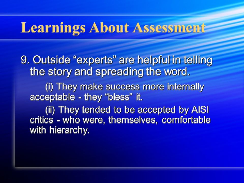 Learnings About Assessment 9. Outside experts are helpful in telling the story and spreading the word. (i) They make success more internally acceptabl