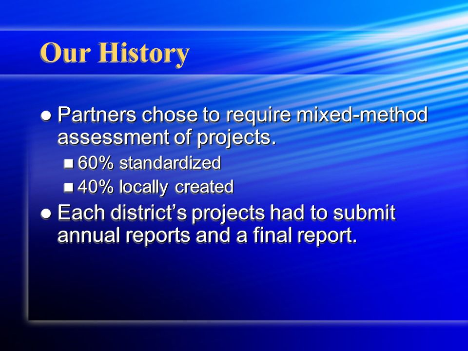 Our History Partners chose to require mixed-method assessment of projects. Partners chose to require mixed-method assessment of projects. 60% standard