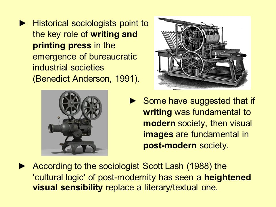 Historical sociologists point to the key role of writing and printing press in the emergence of bureaucratic industrial societies (Benedict Anderson,