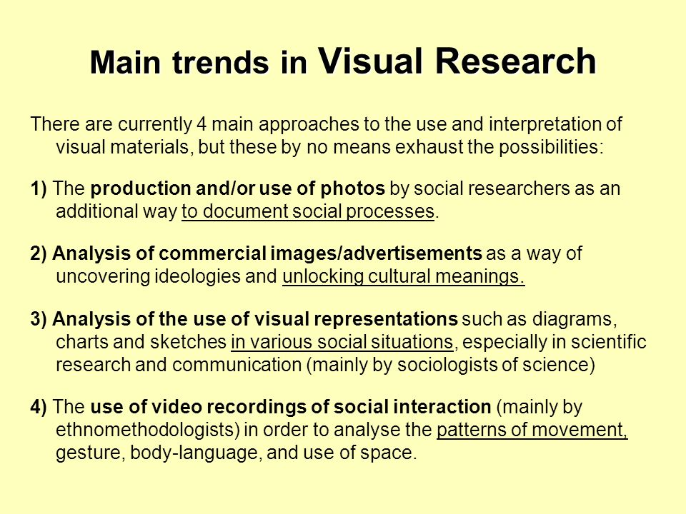 Main trends in Visual Research There are currently 4 main approaches to the use and interpretation of visual materials, but these by no means exhaust
