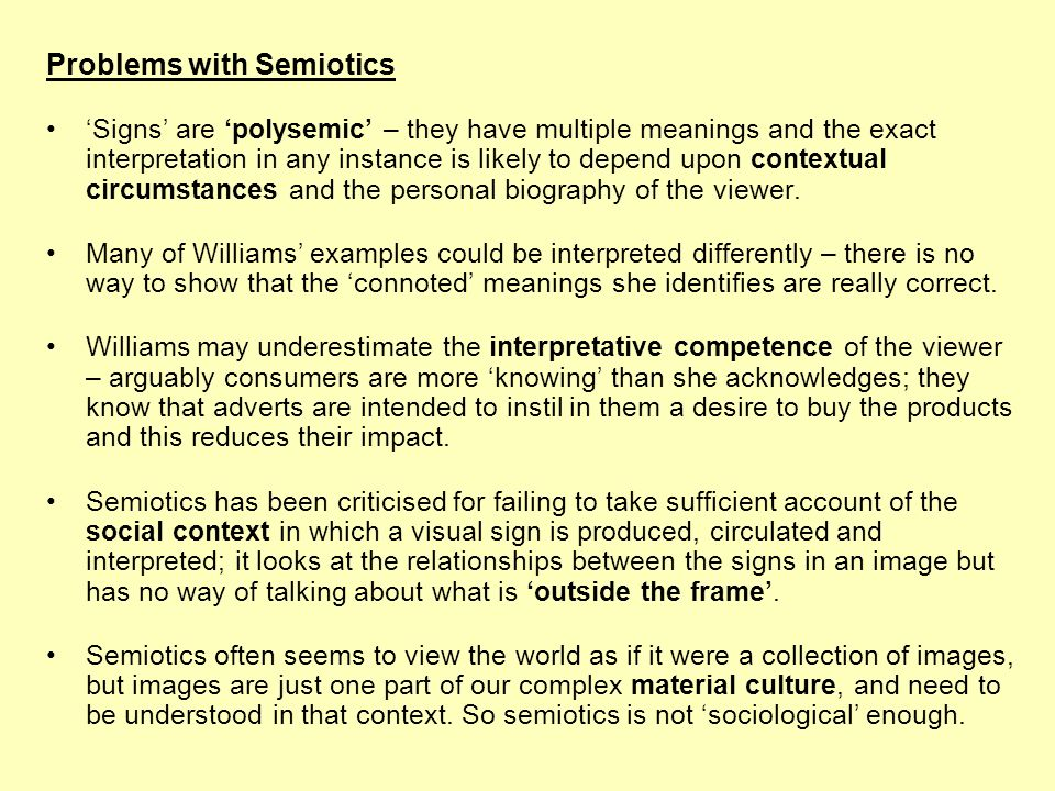 Problems with Semiotics Signs are polysemic – they have multiple meanings and the exact interpretation in any instance is likely to depend upon contex