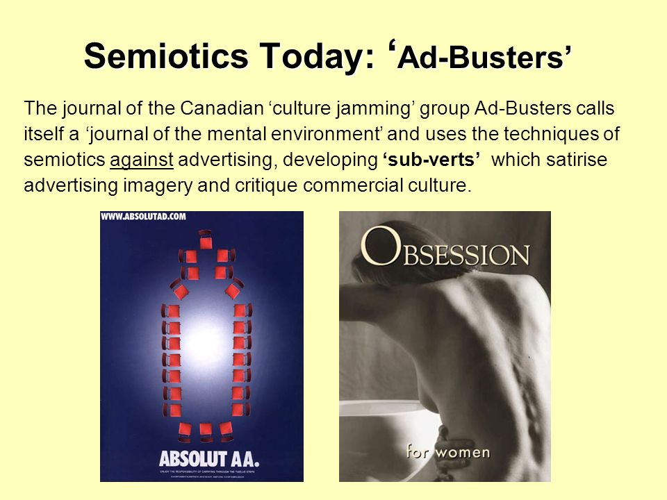 Semiotics Today: Ad-Busters The journal of the Canadian culture jamming group Ad-Busters calls itself a journal of the mental environment and uses the