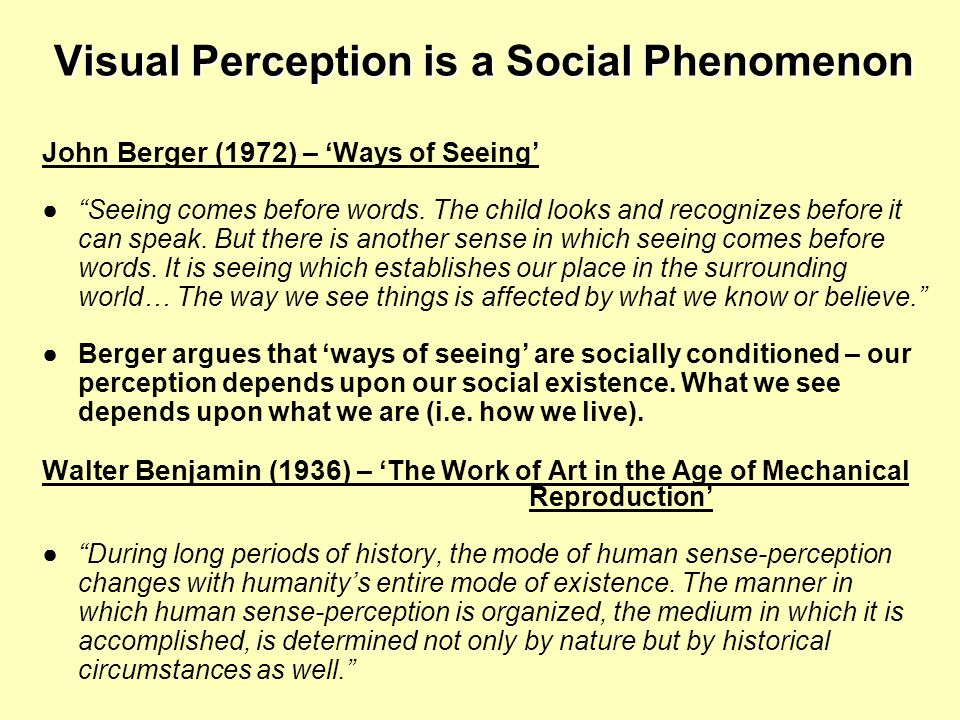 Visual Perception is a Social Phenomenon John Berger (1972) – Ways of Seeing Seeing comes before words.